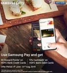 Samsung Pay : HDFC Credit Card 5x / Debit Card 5% CB : Offer till 31st aug