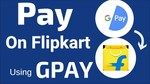 Make a transaction at Flipkart with Google Pay and earn a scratch card worth ₹50 to ₹500