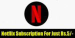 Netflix Subscription Loot Offer - Netflix Subscription for 30 Days for ₹5 Only