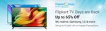 Last Day Flipkart TV Days - Get Up to 65% Off + Extra Rs.1000 Prepaid Transaction