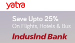 IndusInd Bank Credit & Debit Card Yatra Offer : Flat Rs.600 off per pax on Domestic Flights || Flat 10% off on International Flights & More