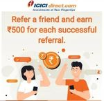 Refer and earn Rs.500 for every successful referral for ICICI direct.