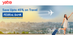 Yatra Festive Sale with Federal Bank Debit Cards Save Upto 45% on Travel (Flights, Hotels & Bus)