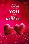 What I Love About You and Our Memories  (Gift for Valentines Day, Anniversary, Birthday)