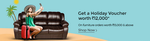 Purchase Furniture Products worth Rs 15000/- & above and Get a Free holiday voucher worth Rs 12000/-