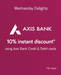 Wednesday Delights - Additional 10% discount for Axis Bank Cardholders  (23rd Nov 2016 – 29th Mar 2017)