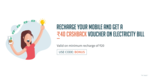 Freecharge : Recharge your mobile and get Rs.40 cashback voucher on electricity bills.