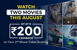 Paytm - get up to Rs 200 Cashback on watching two different movies between 1st August, 2018 to 31st August, 2018