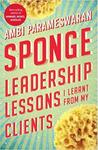 Sponge: Leadership Lessons I Learnt From My Clients Paperback – 28 Jun 2018