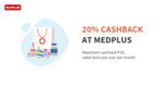 Get 20% cashback upto 50₹ when you pay using Freecharge at Medplus Outlets