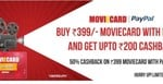 Unlimited Movies for a Month for Rs 399 (Weekdays) Moreover, Pay via PayPal & Get 50% Cashback on 1st Transaction (Eff. Price- Rs 199)